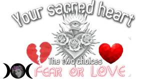 Fear or LOVE? YOUR CHOICE
